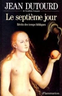 Le septième jour : récits des temps bibliques - JeanDutourd