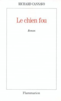 Le chien fou - Richard Cannavo
