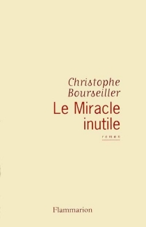 Le miracle inutile - Christophe Bourseiller