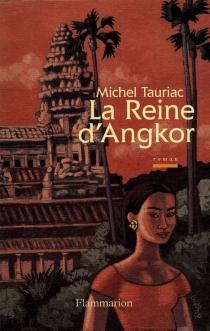La reine d'Angkor - MichelTauriac