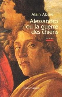 Alessandro ou La guerre des chiens - AlainAbsire