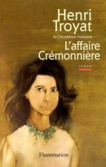 L'affaire Crémonnière - HenriTroyat
