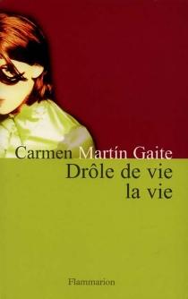 Drôle de vie, la vie - CarmenMartín Gaite