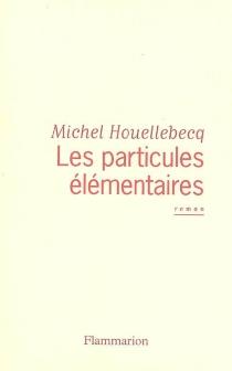 Les particules élémentaires - MichelHouellebecq