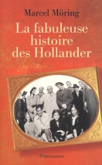 La fabuleuse histoire des Hollander - MarcelMöring