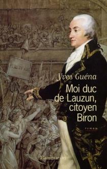 Moi, duc de Lauzun, citoyen Biron - YvesGuéna