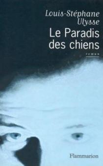 Le paradis des chiens - Louis-StéphaneUlysse
