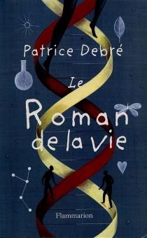 Le roman de la vie - PatriceDebré