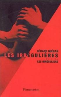 Les irréguliers| Suivi de Les irrégulières - GérardGuégan