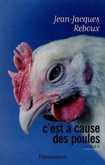 C'est à cause des poules - Jean-JacquesReboux