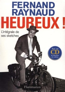 Heureux ! : textes divers, lettres et oeuvres radiophoniques - Fernand Raynaud