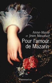 Pour l'amour de Mazarin - Anne-MarieMauduit
