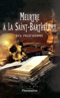 Meurtre à la Saint-Barthélemy - ÉvaPrud'homme