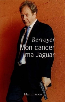 Mon cancer, ma Jaguar - Jackie Berroyer