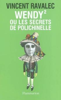 Wendy 2 ou Les secrets de polichinelle - VincentRavalec