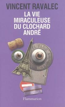 La vie miraculeuse du clochard André - VincentRavalec