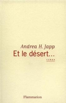 Et le désert - Andrea H.Japp