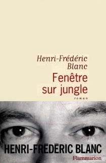 Fenêtre sur jungle - Henri-FrédéricBlanc