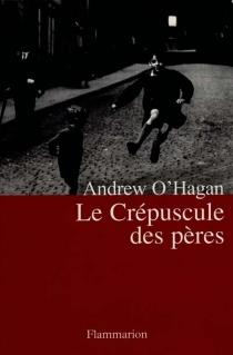 Le crépuscule des pères - AndrewO'Hagan
