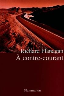 A contre-courant - RichardFlanagan