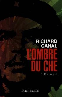 L'ombre du Che - RichardCanal