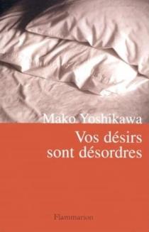 Vos désirs sont désordres - MakoYoshikawa