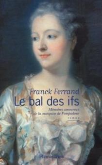 Le bal des ifs : mémoires amoureux de madame de Pompadour - FranckFerrand
