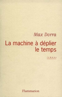 La machine à déplier le temps - Max Dorra