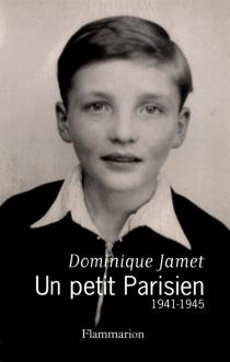 Un petit Parisien : 1941-1945 - DominiqueJamet