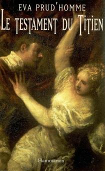 Le testament du Titien - ÉvaPrud'homme