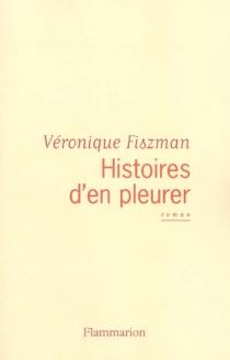 Histoires d'en pleurer - VéroniqueFiszman