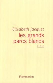 Les grands parcs blancs - ÉlisabethJacquet