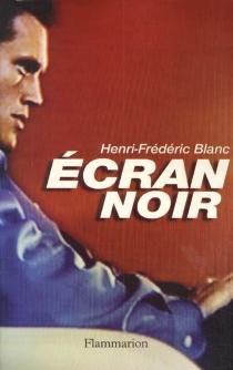Ecran noir - Henri-FrédéricBlanc