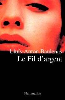 Le fil d'argent - Lluís-AntonBaulenas