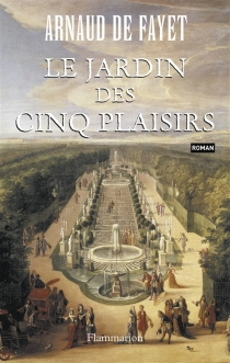 Le jardin des cinq plaisirs - Arnaud deFayet