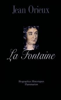La Fontaine ou La vie est un conte - JeanOrieux