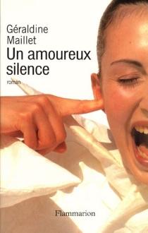 Un amoureux silence - GéraldineMaillet