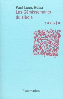 Les gémissements du siècle : introduction à la poésie contemporaine - Paul Louis Rossi