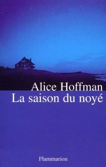 La saison du noyé - AliceHoffman