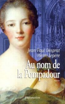 Au nom de la Pompadour - Jean-PaulDesprat