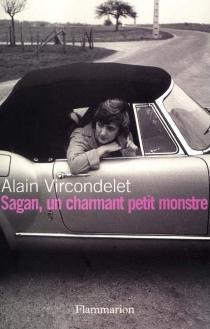 Françoise Sagan : un charmant petit monstre - AlainVircondelet