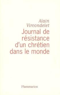 Journal de résistance d'un chrétien dans le monde - AlainVircondelet
