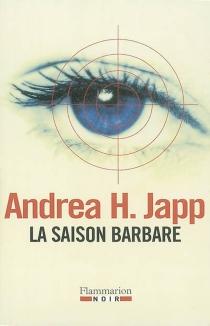 La saison barbare - Andrea H.Japp