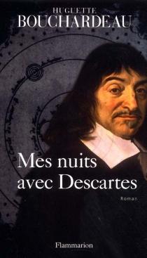 Mes nuits avec Descartes - HuguetteBouchardeau