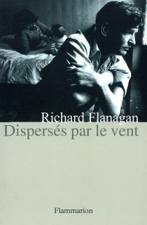 Dispersés par le vent - Richard Flanagan