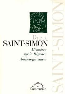 Mémoires sur le règne de Louis XIV : anthologie suivie - Louis de RouvroySaint-Simon