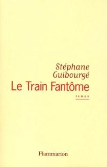 Le train fantôme - StéphaneGuibourgé