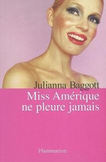 Miss Amérique ne pleure jamais - JuliannaBaggott