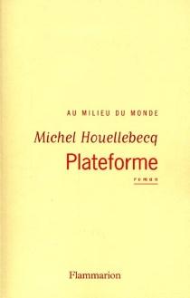Plateforme : au milieu du monde - MichelHouellebecq
