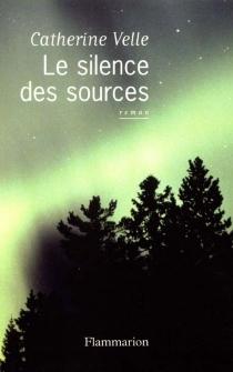 Le silence des sources - CatherineVelle